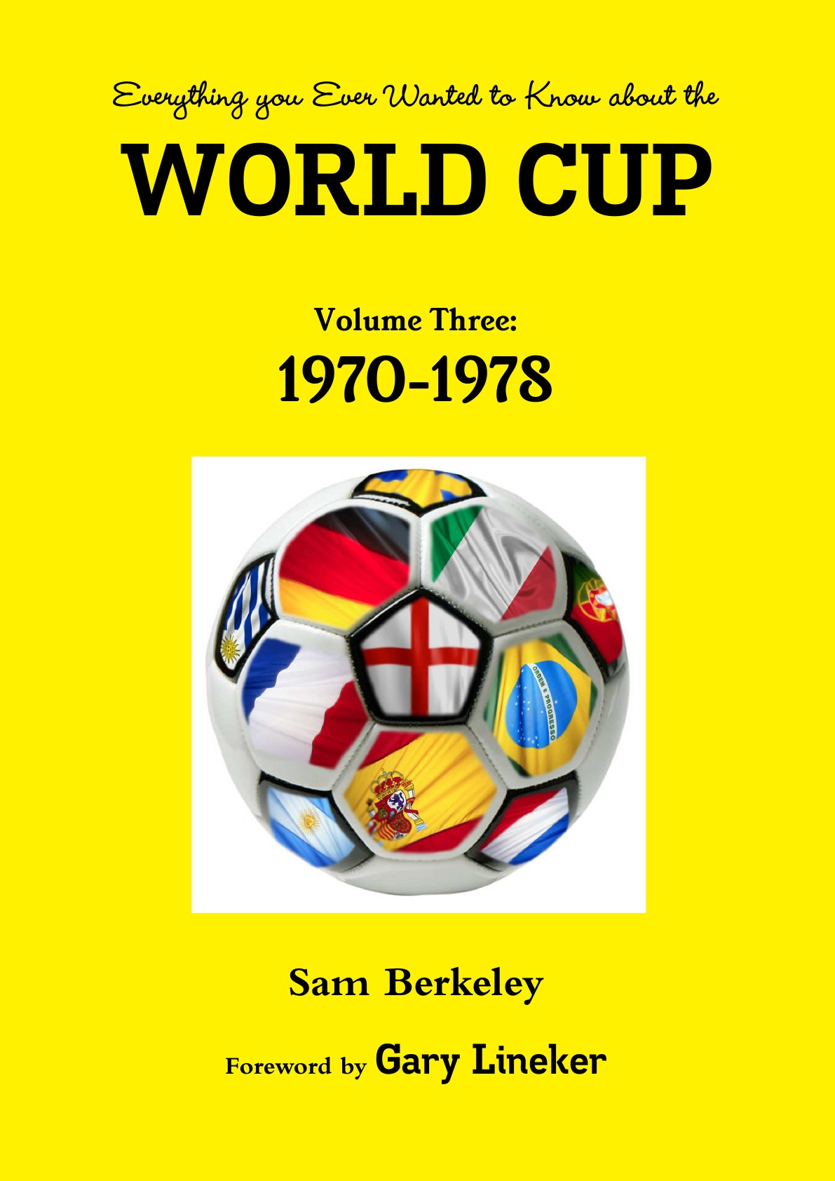 Sam Berkeley Everything you Ever Wanted to Know about the World Cup Volume Three. 1970-1978