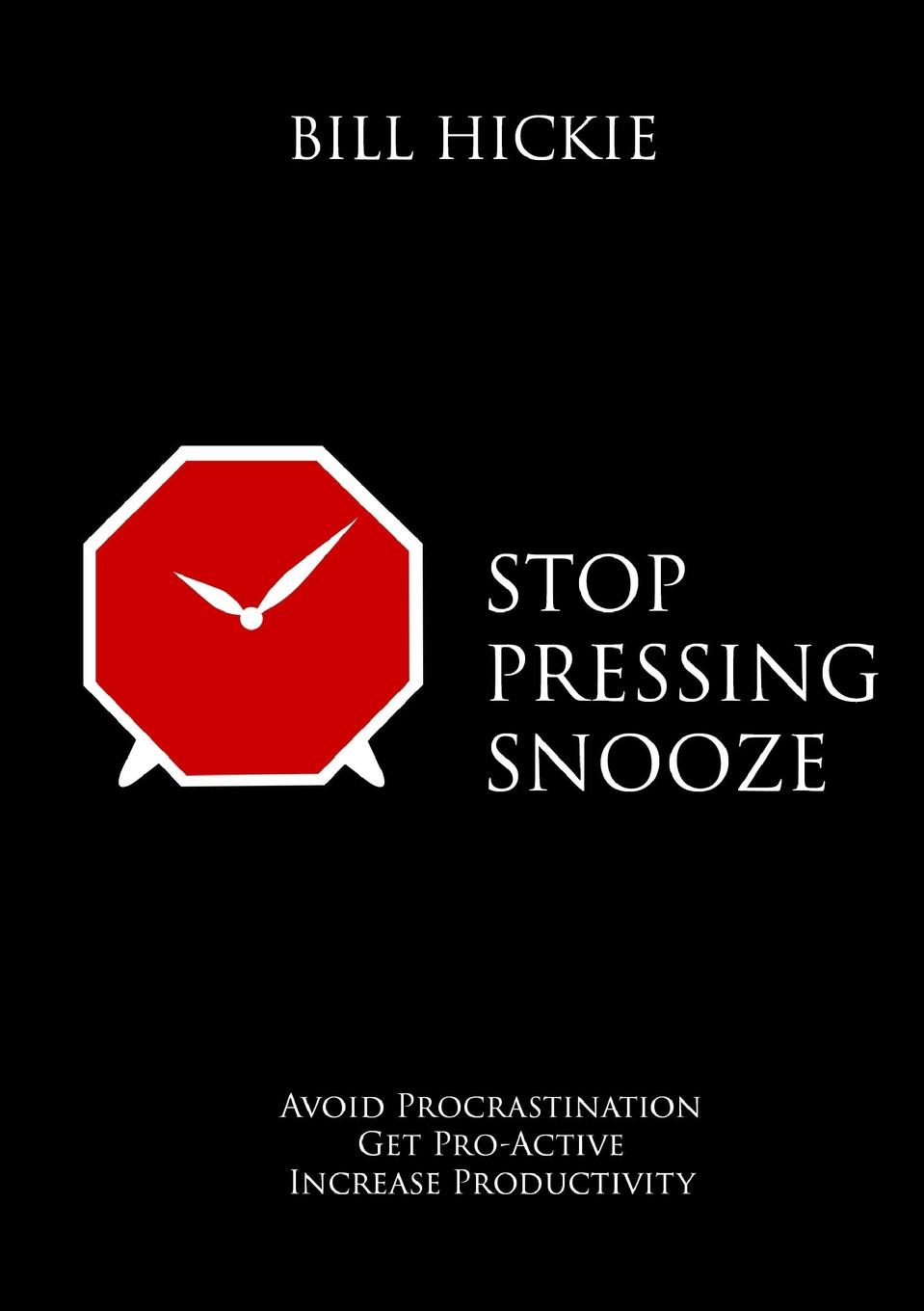 Bill Hickie Stop Pressing Snooze цена