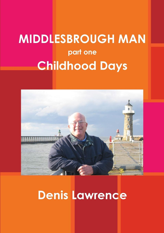 Denis Lawrence Middlesbrough Man denis lawrence middlesbrough man part two the middle years