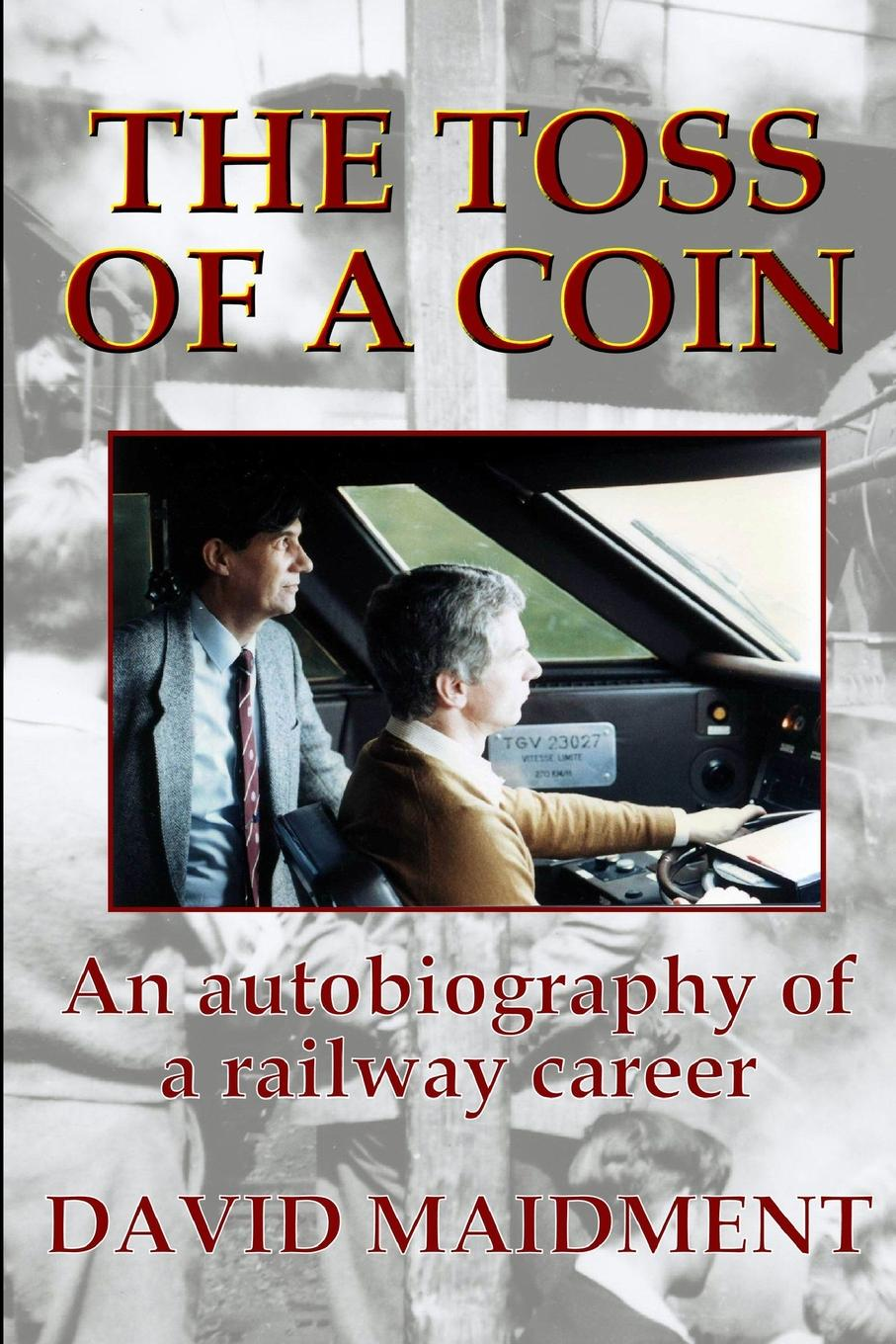 David Maidment The Toss of a Coin. An Autobiography of a Railway Career david axson a j the management mythbuster isbn 9780470586280