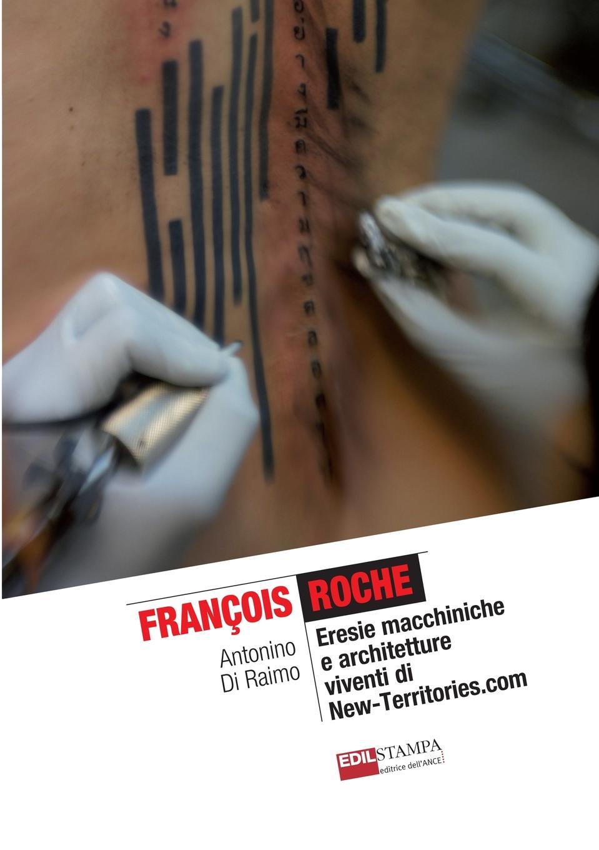 Antonino Di Raimo Francois Roche Eresie Macchiniche E Architetture Viventi Di New-Territories.com (B.w) pradella francesco modellazione comparativa di sistemi di certificazione energetica