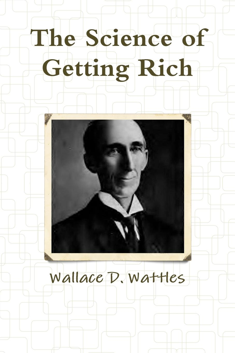 Wallace D. Wattles The Science of Getting Rich fergus o connell earn more stress less how to attract wealth using the secret science of getting rich your practical guide to living the law of attraction