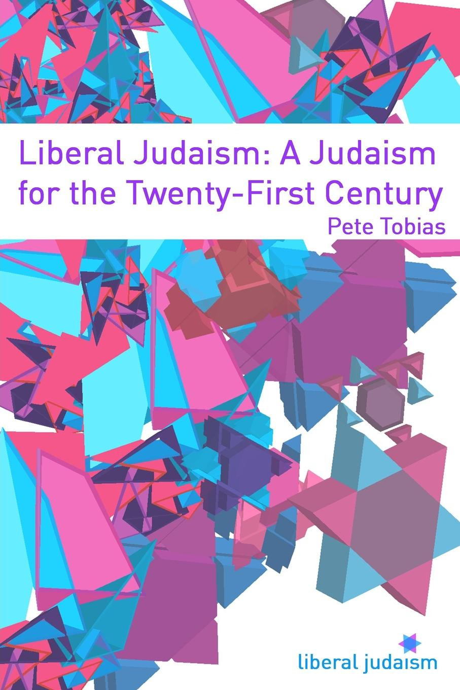 Pete Tobias Liberal Judaism. A Judaism for the Twenty-First Century carlo strenger the fear of insignificance searching for meaning in the twenty first century