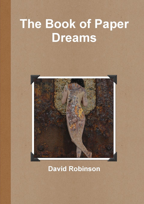 David Robinson The Book of Paper Dreams edwin arlington robinson selected poems