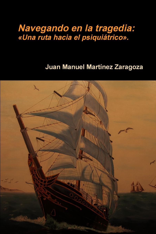 Juan Manuel Martínez Zaragoza Navegando en la tragedia un dulce olor a muerte
