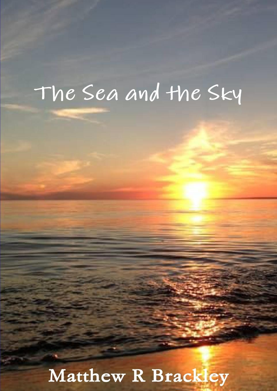 Matthew R. Brackley The Sea and the Sky matthew r brackley shadowfire
