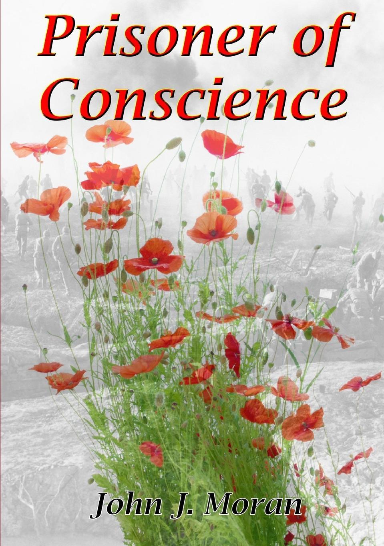 John J. Moran Prisoner of Conscience poetry of the first world war