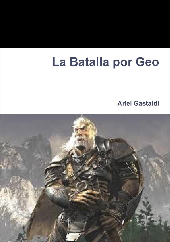 Ariel Gastaldi La Batalla por Geo los hijos del topo