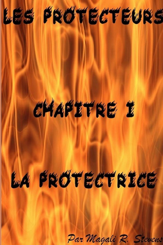 цена Magali R. Stevens Les Protecteurs Chapitre I La Protectrice онлайн в 2017 году