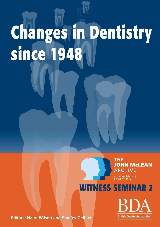 Nairn Wilson, Stanley Gelbier The Changes in Dentistry Since 1948 ultrasonography in dentistry