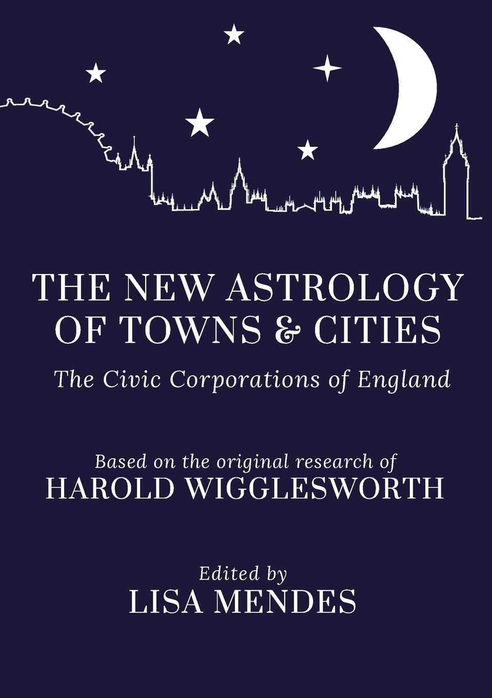 Lisa Mendes (Ed )., Harold Wigglesworth The New Astrology of Towns and Cities цена