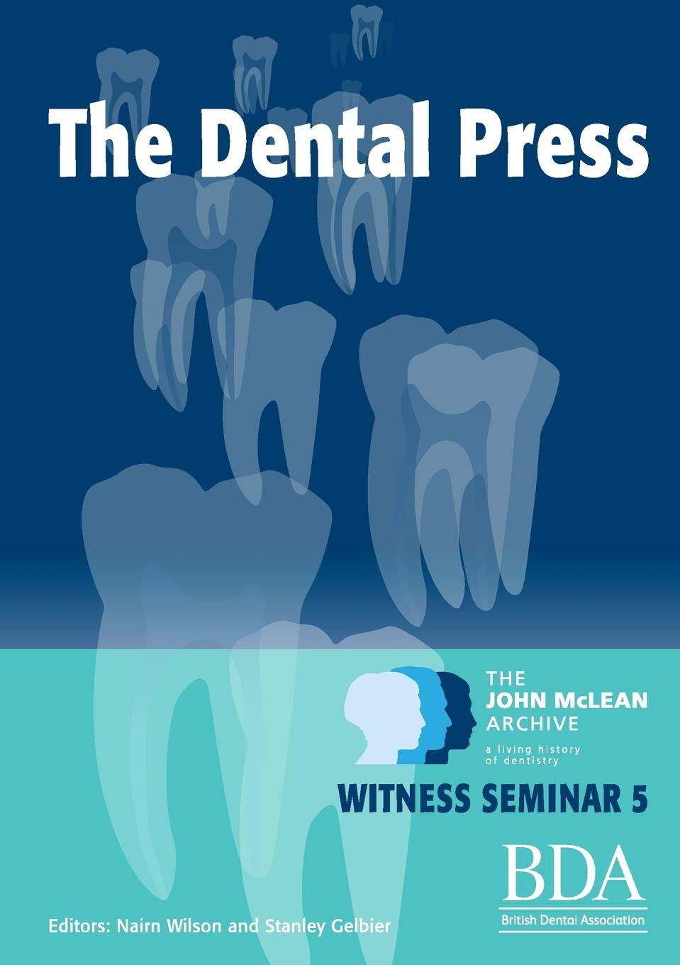 Nairn Wilson, Stanley Gelbier The Dental Press - The John McLean Archive a Living History of Dentistry Witness Seminar 5 william abbatt a history of the united states and its people from their earliest records to the present time volume 6