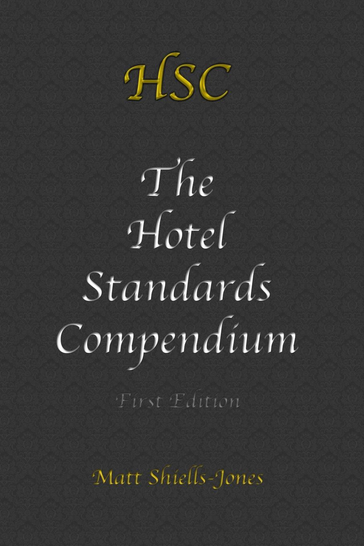 Matt Shiells-Jones The Hotel Standards Compendium