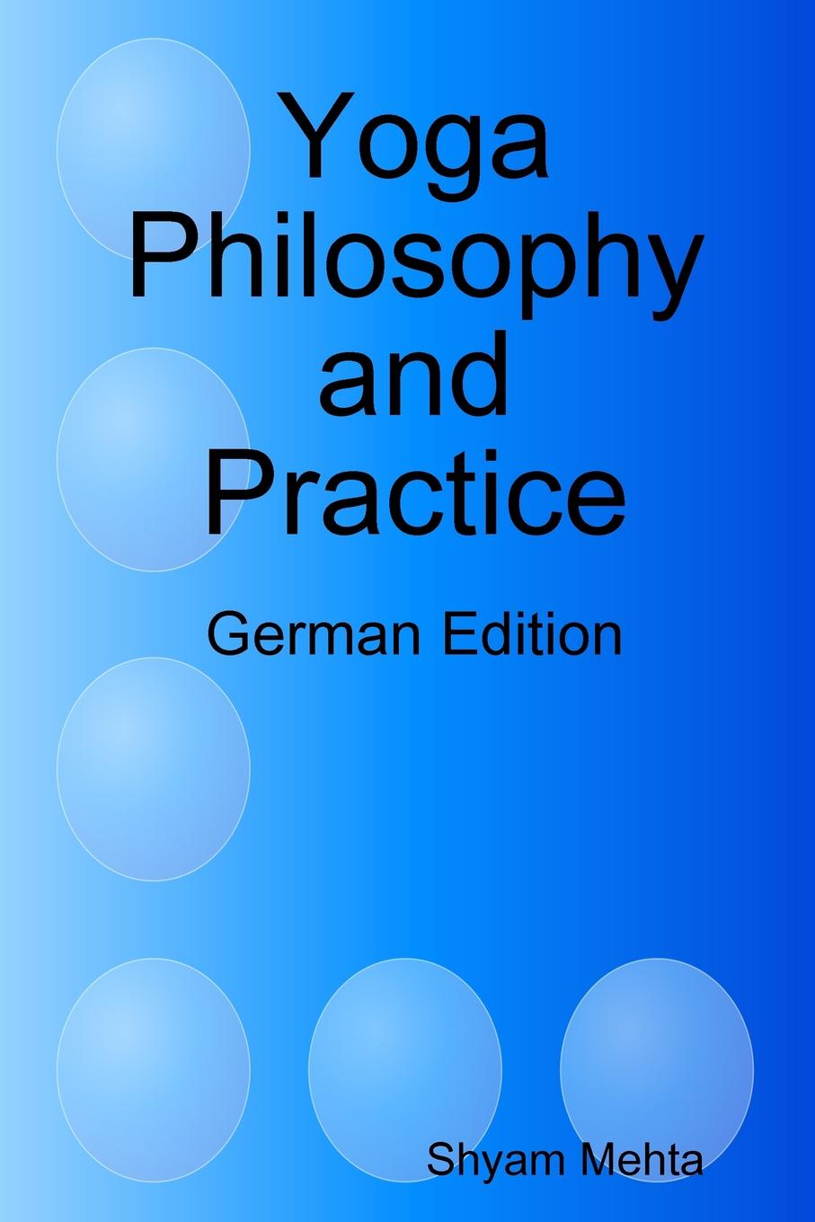 Shyam Mehta Yoga Philosophy and Practice. German Edition фитнес блоки hatha ht ygz yoga eva