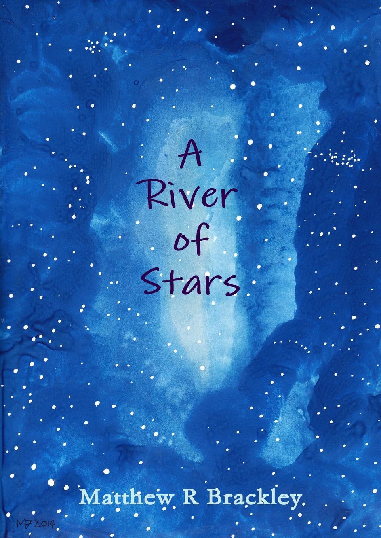 Matthew R. Brackley A River of Stars e nevin stars of the summer night