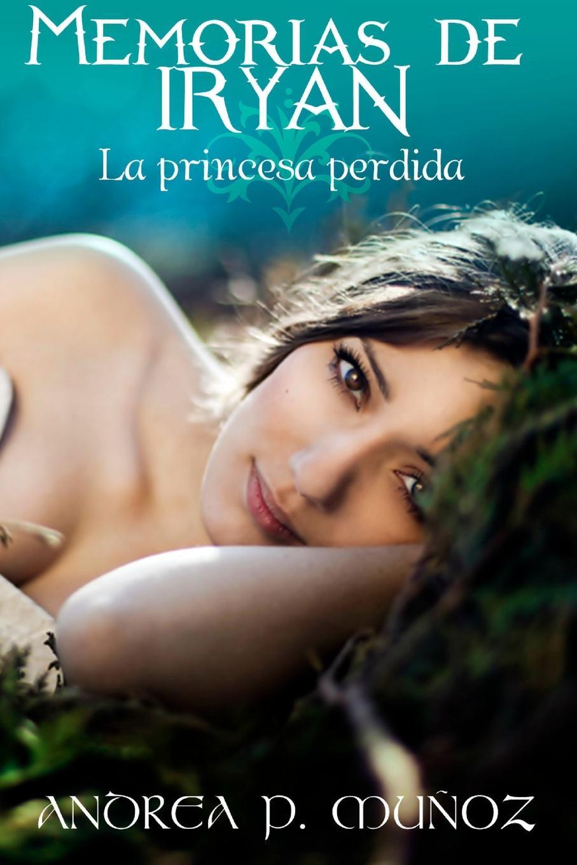 Andrea P. Mua Oz Memorias de Iryan. La Princesa Perdida imaginador 69 princesa y pirata 3