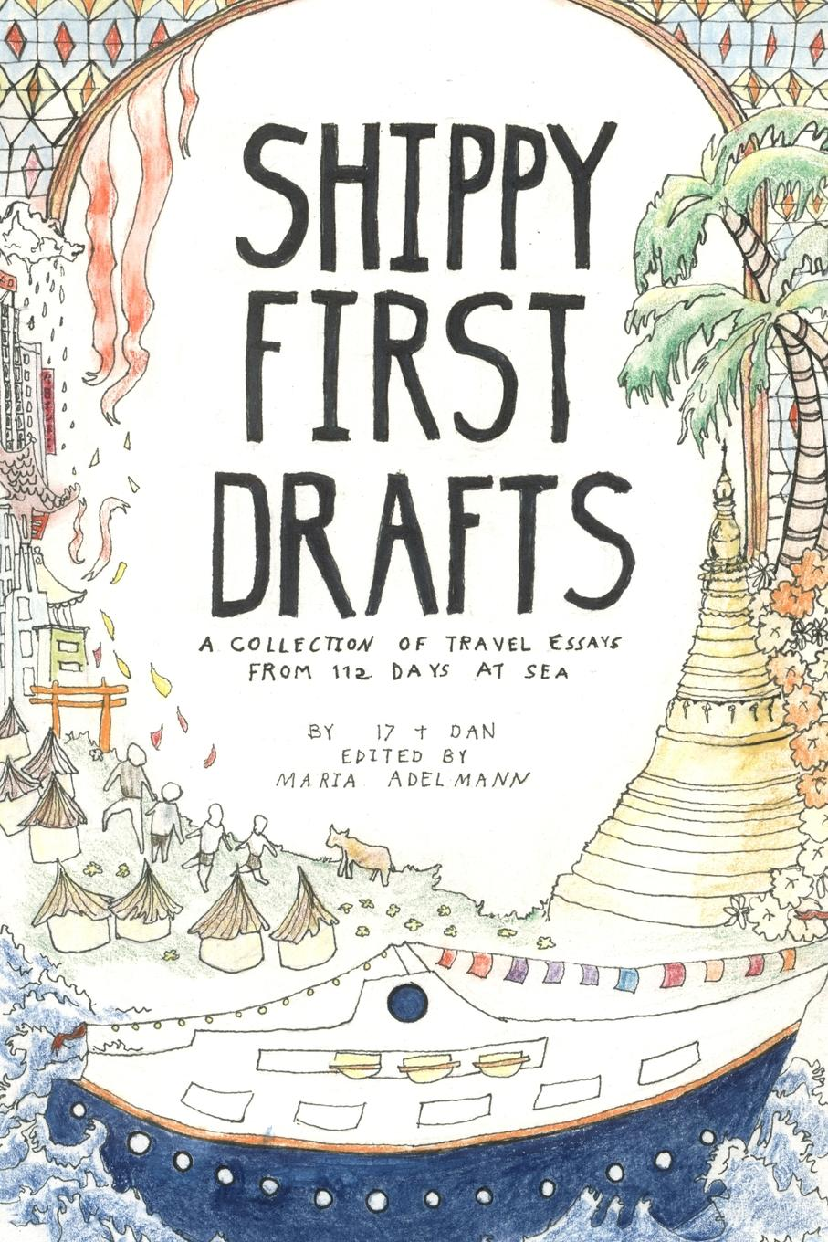 Maria Adelmann, Michele Berry, Holiday Coles Shippy First Drafts. A Collection of Travel Essays from 112 Days at Sea