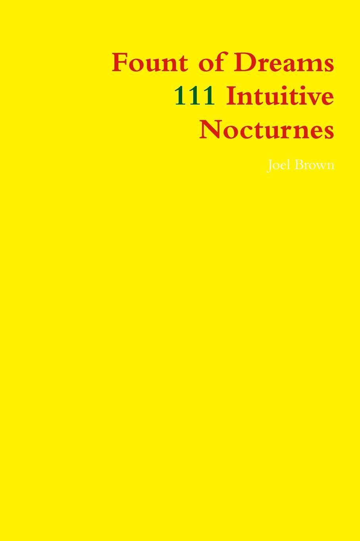 Joel Brown Fount of Dreams. 111 Intuitive Nocturnes the dreams of ada