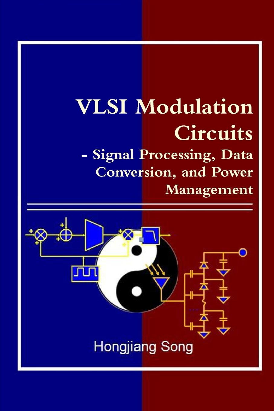 Hongjiang Song VLSI Modulation Circuits - Signal Processing, Data Conversion, and Power Management low power mixed mode circuit design of sar adc
