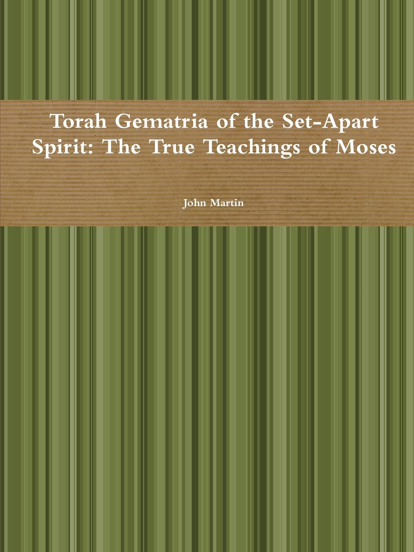 John Martin Torah Gematria of the Set-Apart Spirit. The True Teachings of Moses цена и фото