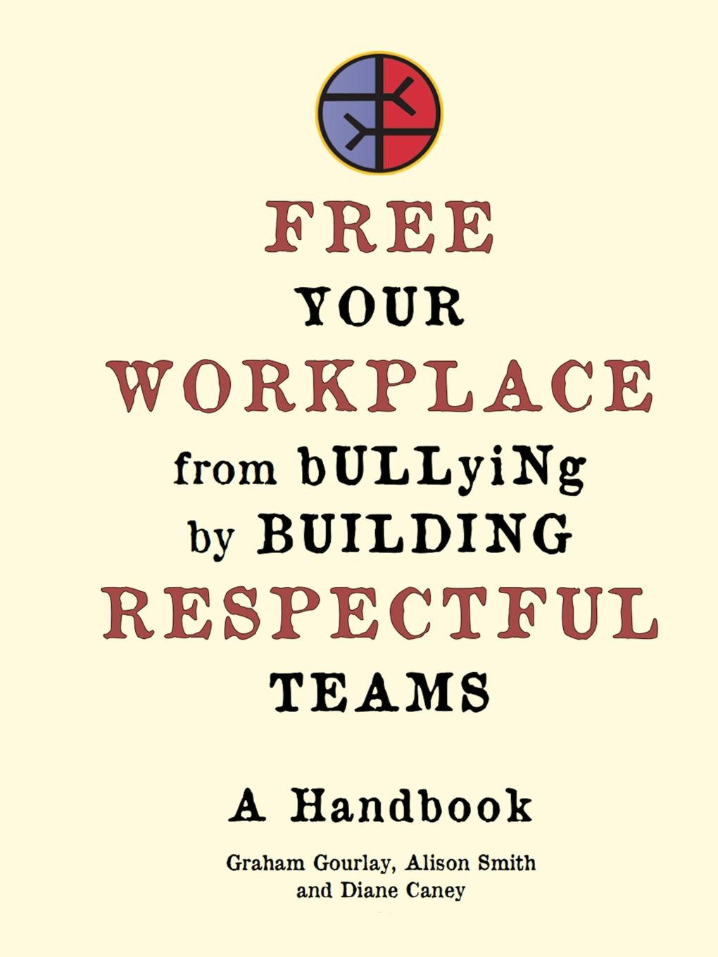 Free Your Workplace from Bullying by Building Respectful Teams This Handbook is an easy to follow set of work sheets designed...