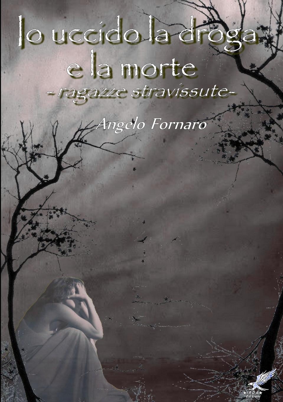 Angelo Fornaro IO UCCIDO LA DROGA E LA MORTE (Ragazze Stravissute) недорго, оригинальная цена