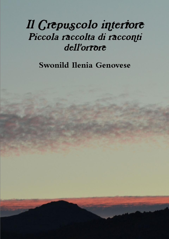 Swonild Ilenia Genovese Il Crepuscolo interiore Piccola raccolta di racconti dell.orrore ghislanzoni antonio racconti politici