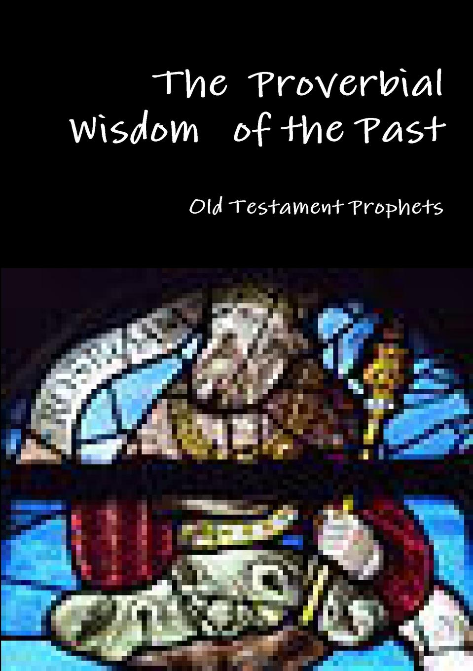 Old Testament Prophets The Proverbial Wisdom of the Past d w thomas documents from old testament times
