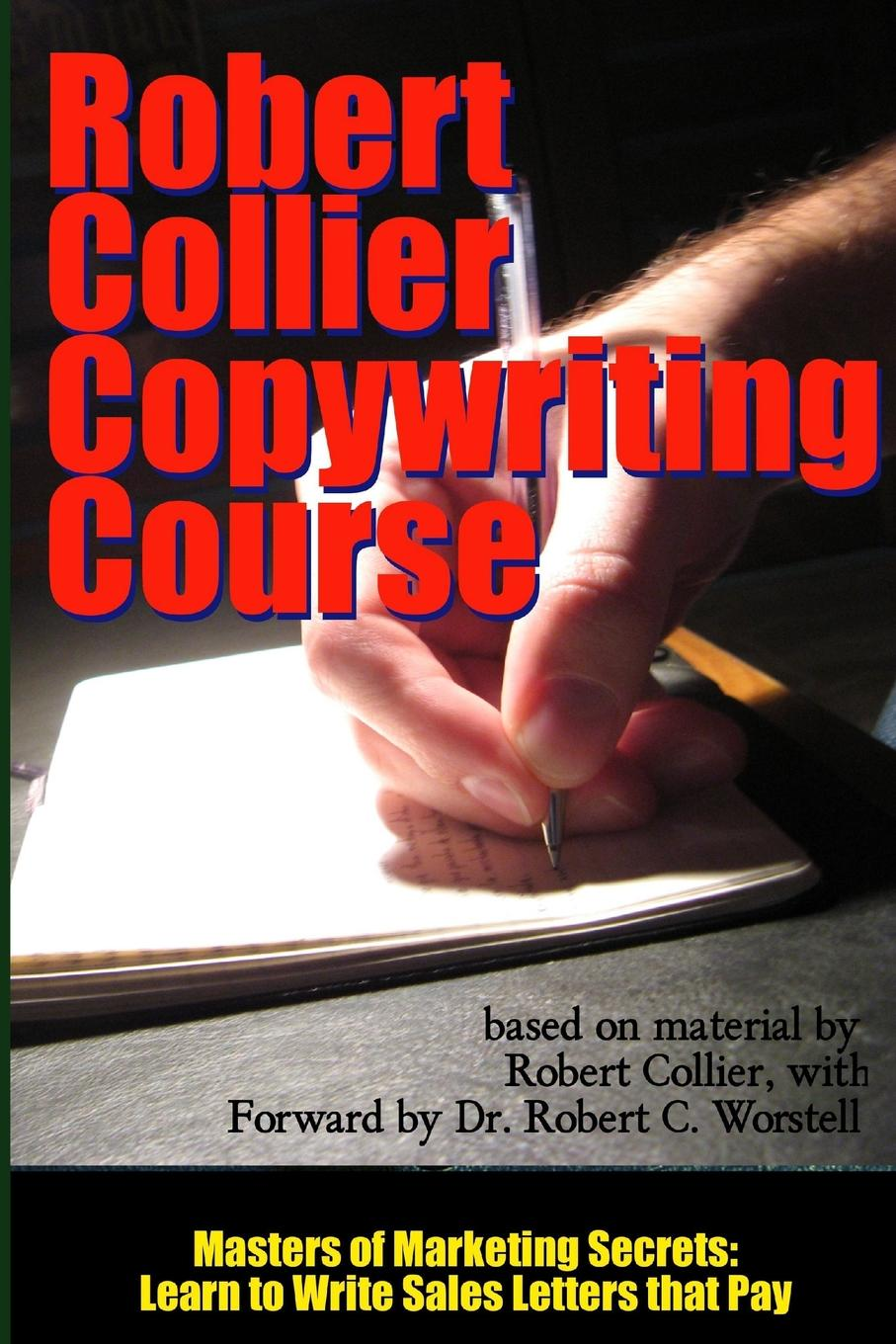 Robert Collier, Dr Robert C. Worstell Robert Collier Copywriting Course - Masters of Marketing Secrets. Learn to Write Sales Letters That Pay risk why smart people have dumb accidents and what we can learn from them