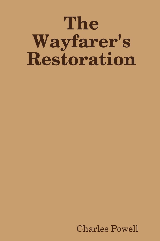 Charles Powell The Wayfarer.s Restoration charles powell the wayfarer s restoration