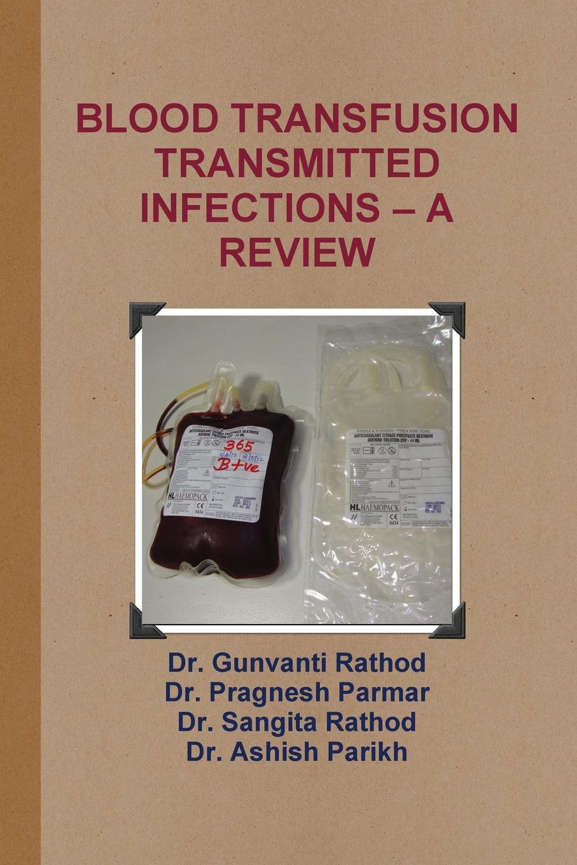 Dr Gunvanti Rathod, Dr Pragnesh Parmar Blood Transfusion Transmitted Infections - A Review marcela contreras abc of transfusion