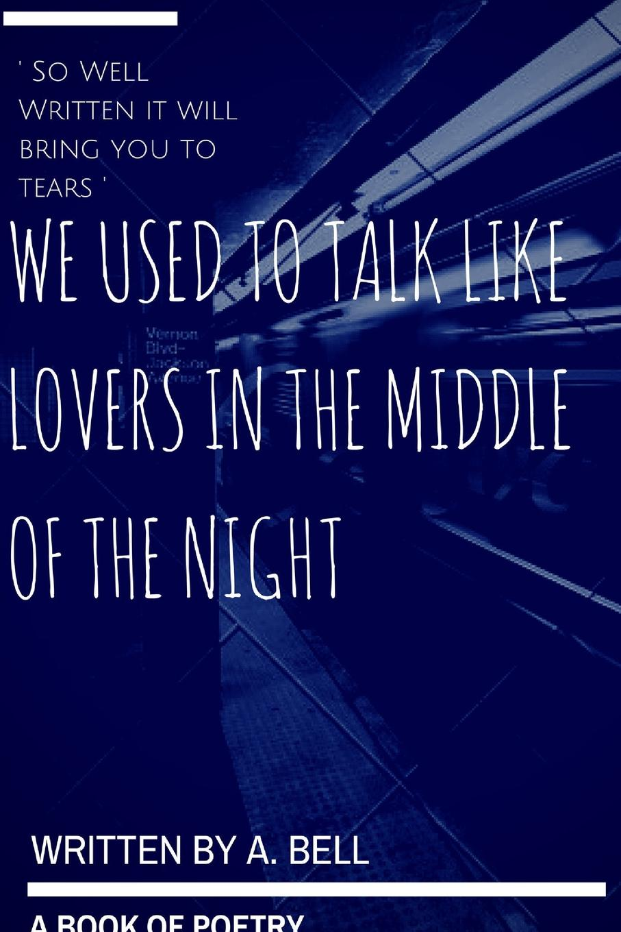 A. Bell We Used to Talk Like Lovers in the Middle of the Night in the middle of the night