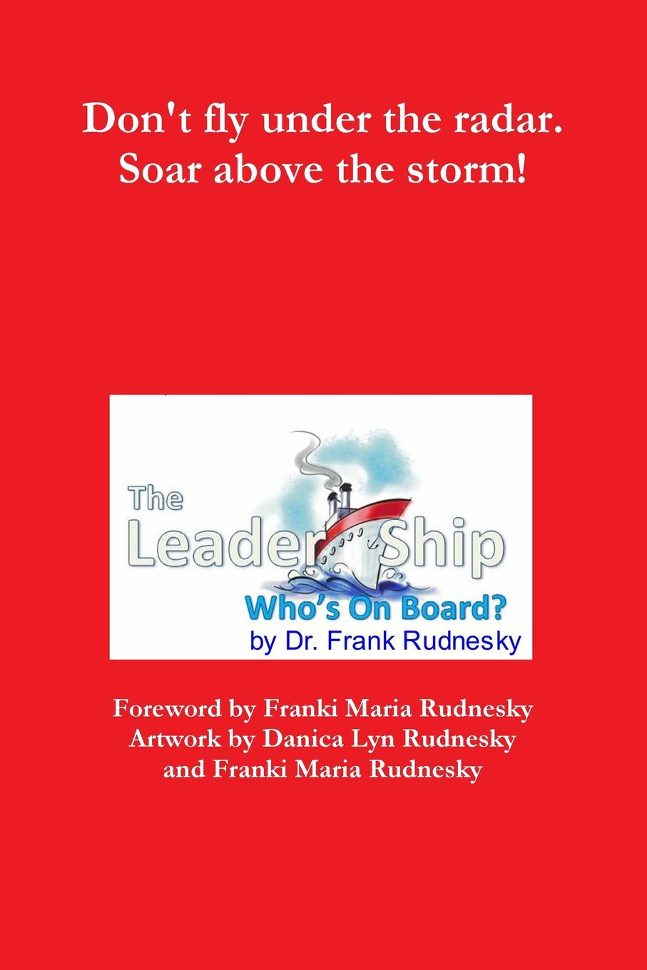 Dr. Frank Rudnesky The Leader-Ship. Who.s On Board. devon bandison fatherhood is leadership your playbook for success self leadership and a richer life