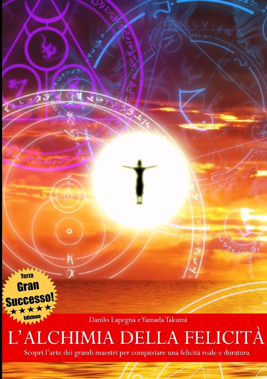 Yamada Takumi, Danilo Lapegna L.alchimia della felicita - Scopri l.arte dei grandi maestri per conquistare una felicita reale e duratura (TERZA EDIZIONE) g frescobaldi canzon terza a 3 due bassi e canto