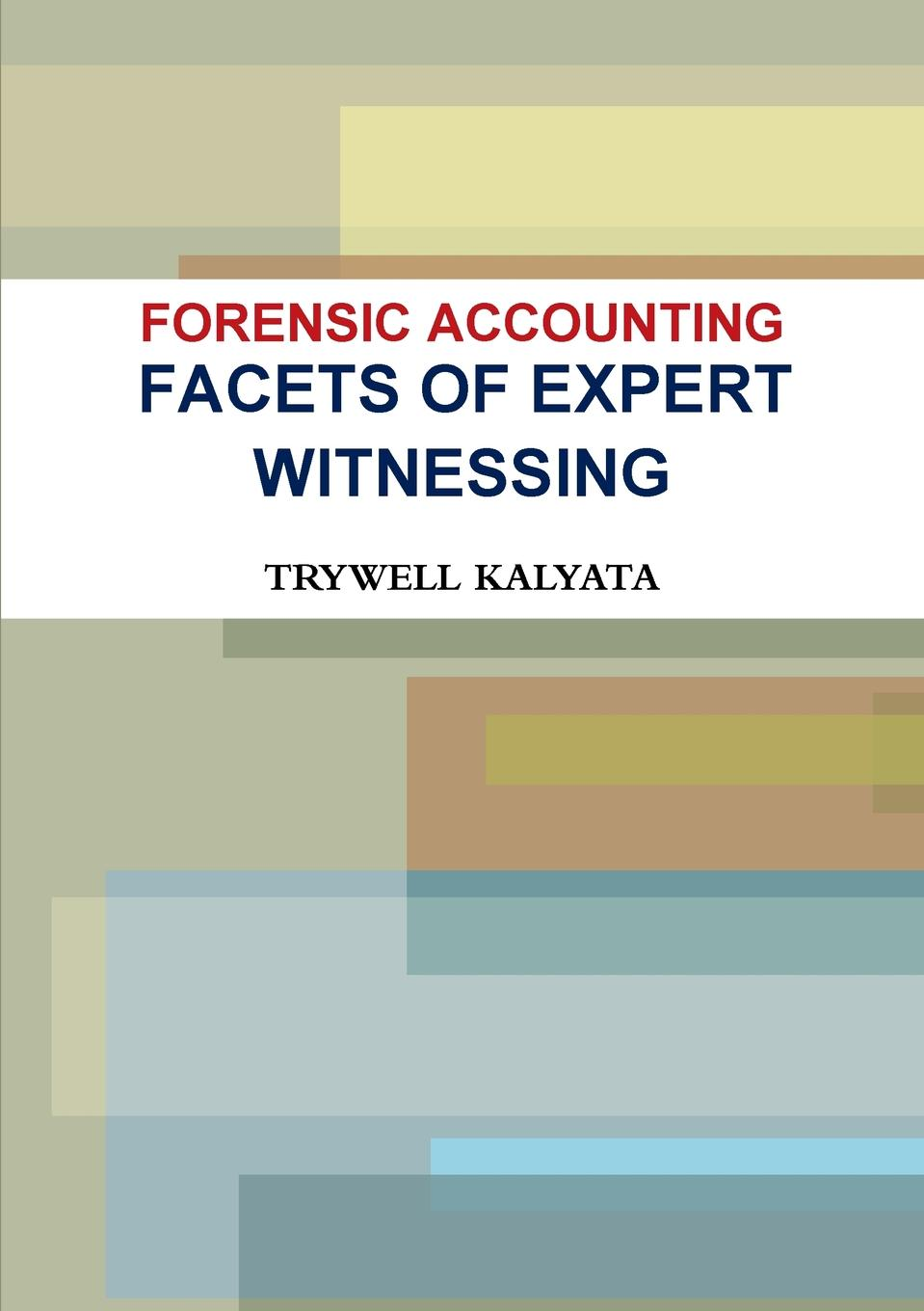 FORENSIC ACCOUNTING. FACETS OF EXPERT WITNESSING Forensic accounting expert witnessing outlines the key facets of what...