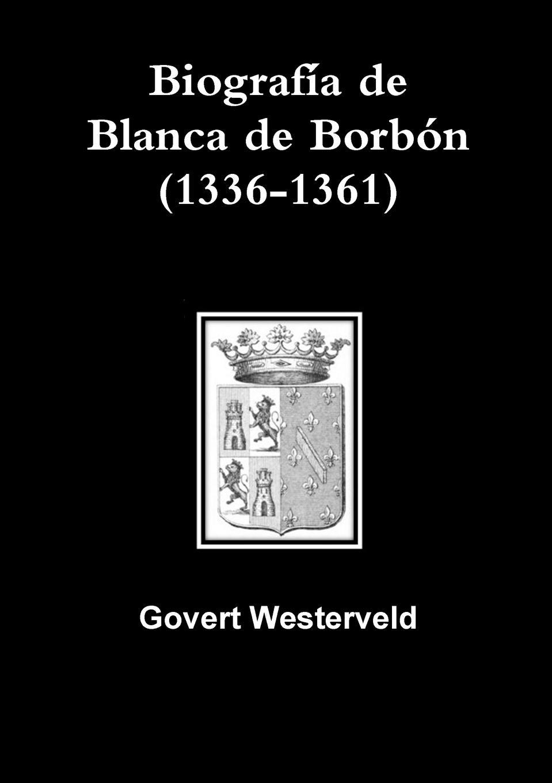 Govert Westerveld Biografia de Blanca de Borbon (1336-1361) miguel rodríguez el venado cola blanca