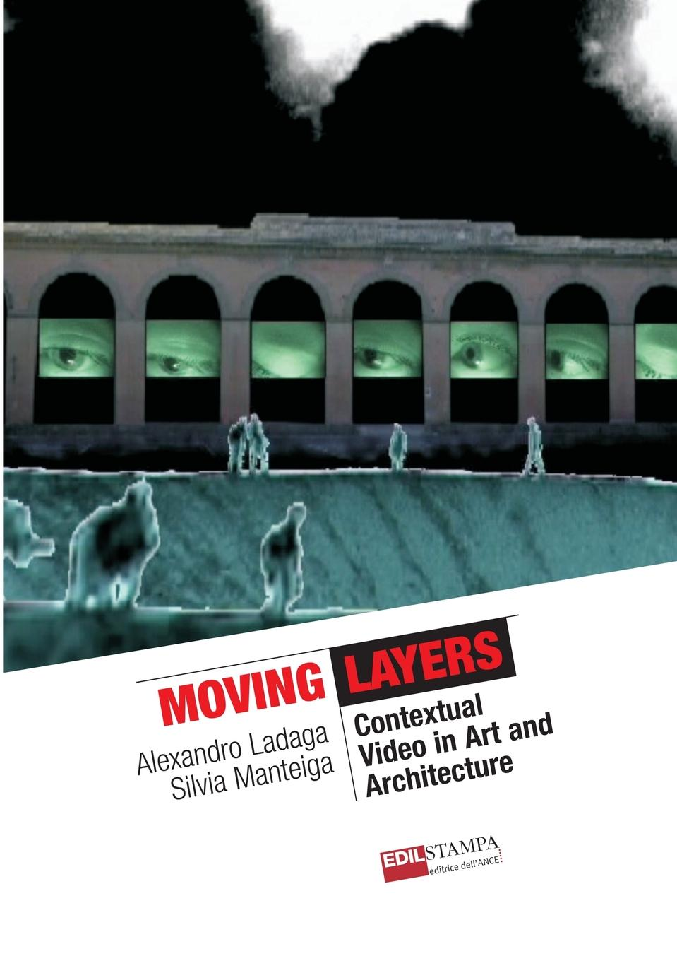 Alexandro Ladaga, Silvia Manteiga Moving Layers Contextual Video in Art and Architecture (B.w) james eckler f language of space and form generative terms for architecture
