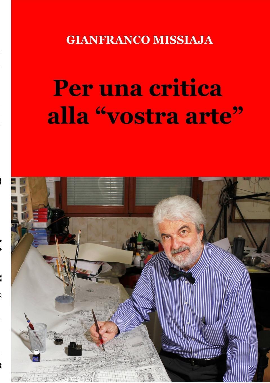 Gianfranco Missiaja Per Una Critica Alla Vostra Arte ghislanzoni antonio l arte di far debiti