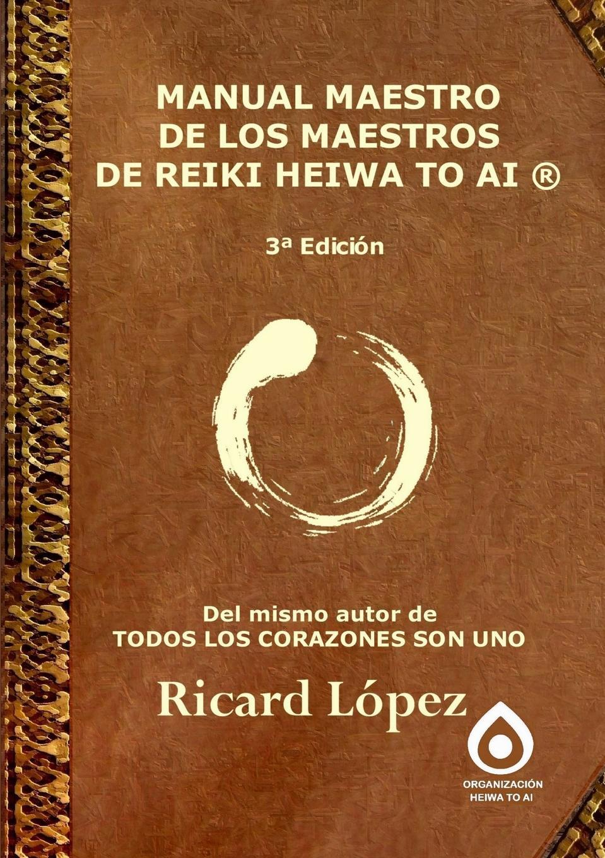 Ricard López MANUAL MAESTRO DE LOS MAESTROS DE REIKI HEIWA TO AI . nadia koval maestros de la música