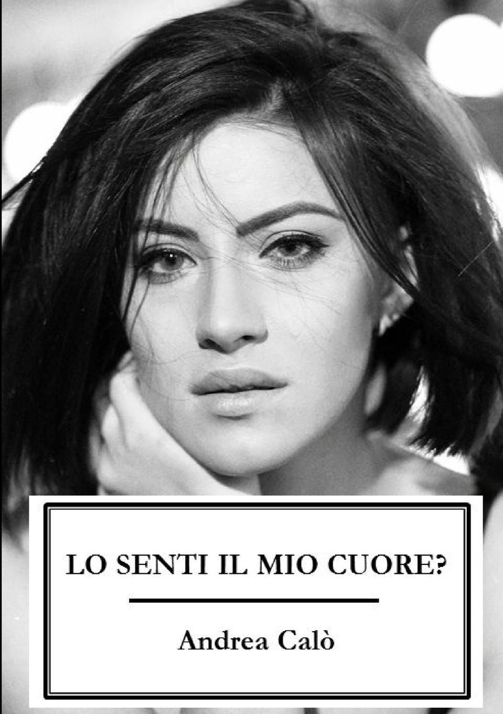 Andrea Calo' Lo Senti Il Mio Cuore. (Brossura Bianca) calo tijuana