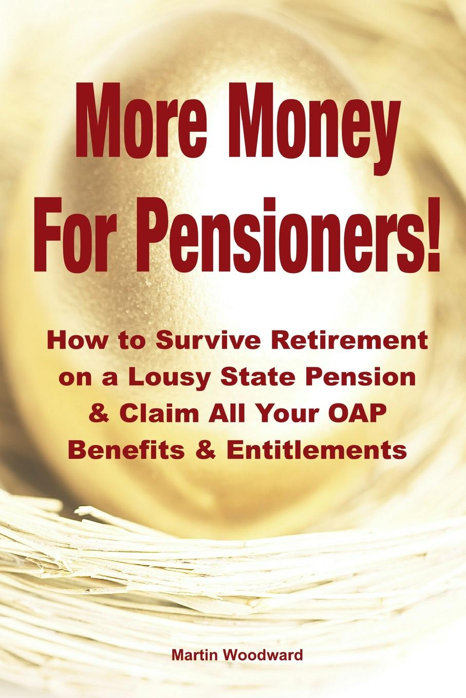 More Money  For Pensioners.. How to Survive Retirement on a Lousy State Pension and Claim All Your OAP Benefits . Entitlements Some of the items included are:Why the poorest in society pay most...