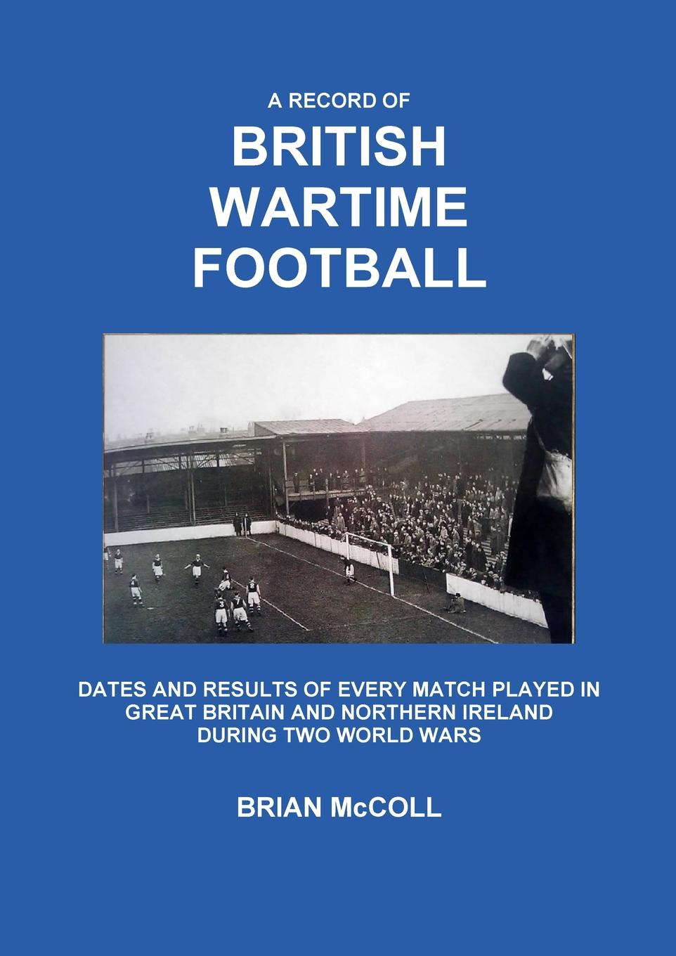 Brian McColl A Record of British Wartime Football