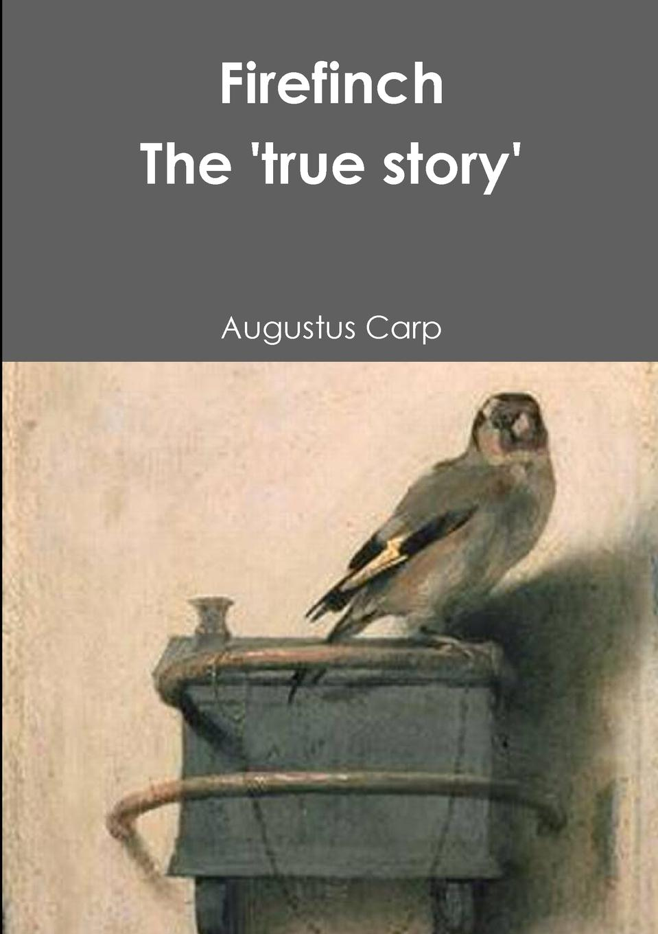 Augustus Carp Fire Finch the .True Story. of a Tethered Bird beverly bird in the line of fire