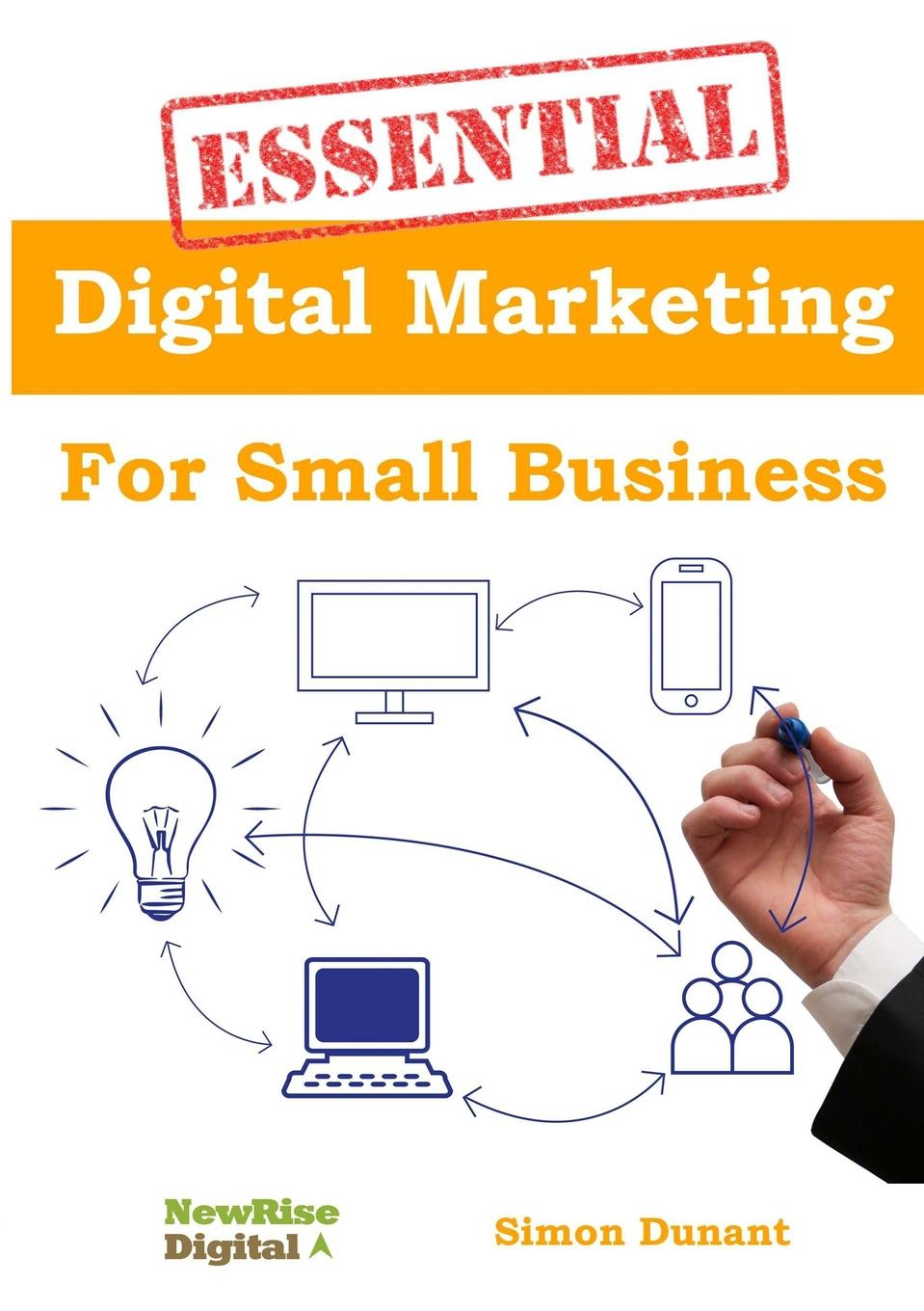 Essential Digital Marketing for Small Business Your business is online but where are the customersР? Facebook...