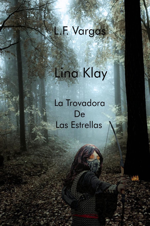 цена L. F. Vargas Lina Klay. La Trovadora de Las Estrellas Capitulo 1 онлайн в 2017 году