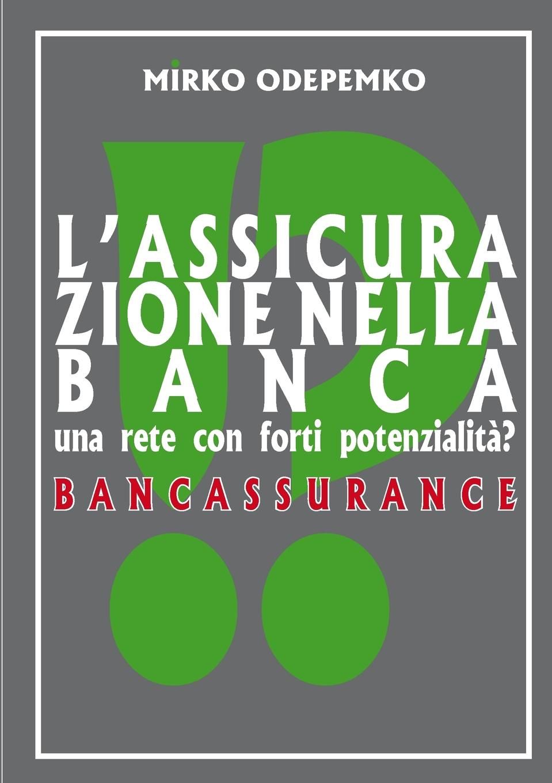 L.Assicurazione Nella Banca. Bancassurance Il Libro analizza da ogni punto di vista il fenomeno Bancassurance...