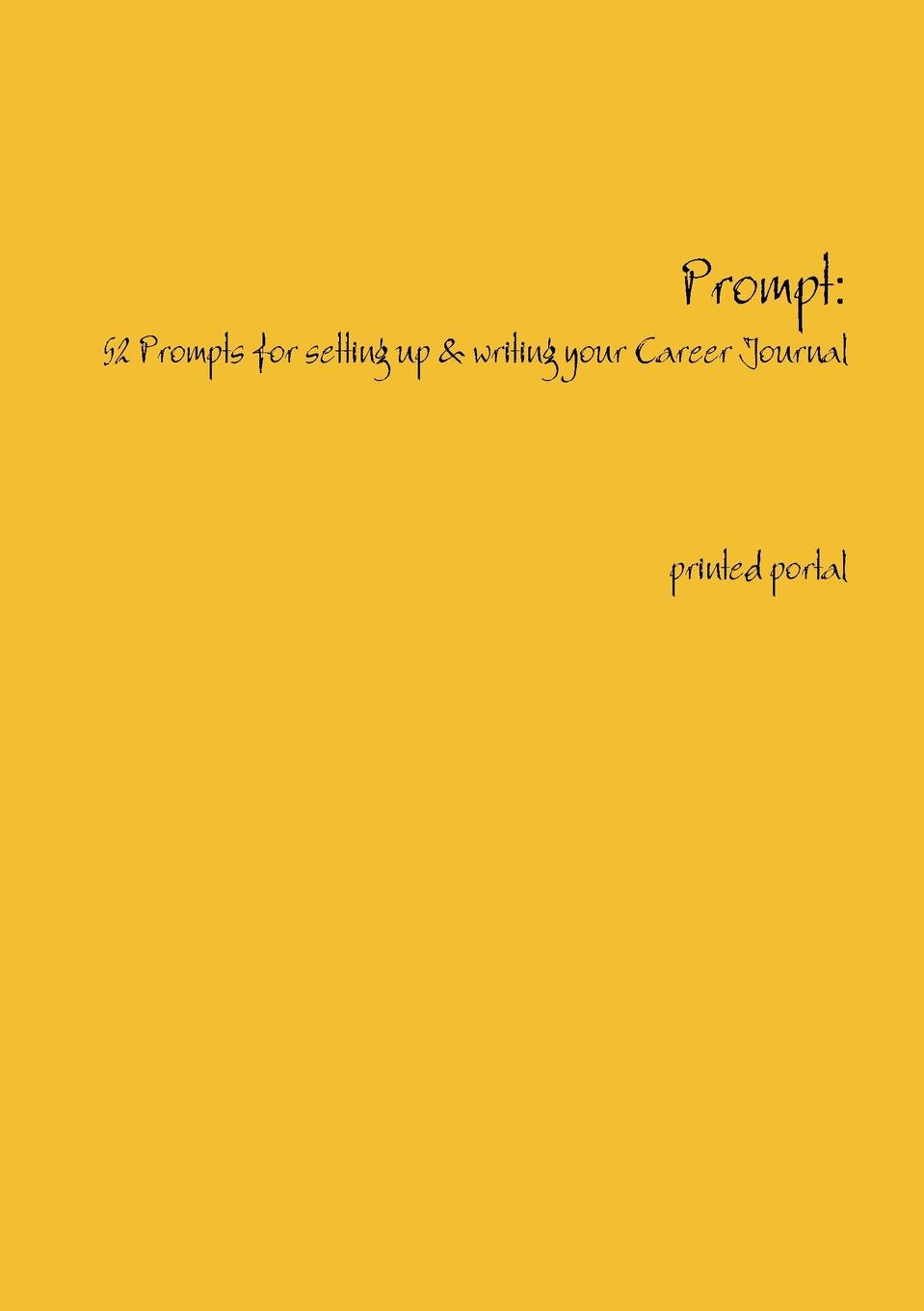 Prompt. How to Get Started with Writing a Career Journal 'Prompt: 52 Prompts for Setting up and Writing Your Career...