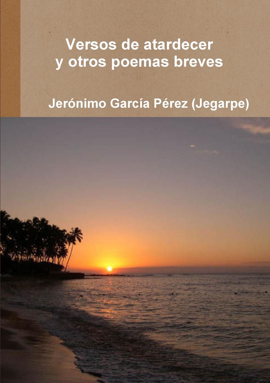 Jerónimo García Pérez (Jegarpe) VERSOS DE ATARDECER Y OTROS POEMAS BREVES los otros los otros kapsbergiana