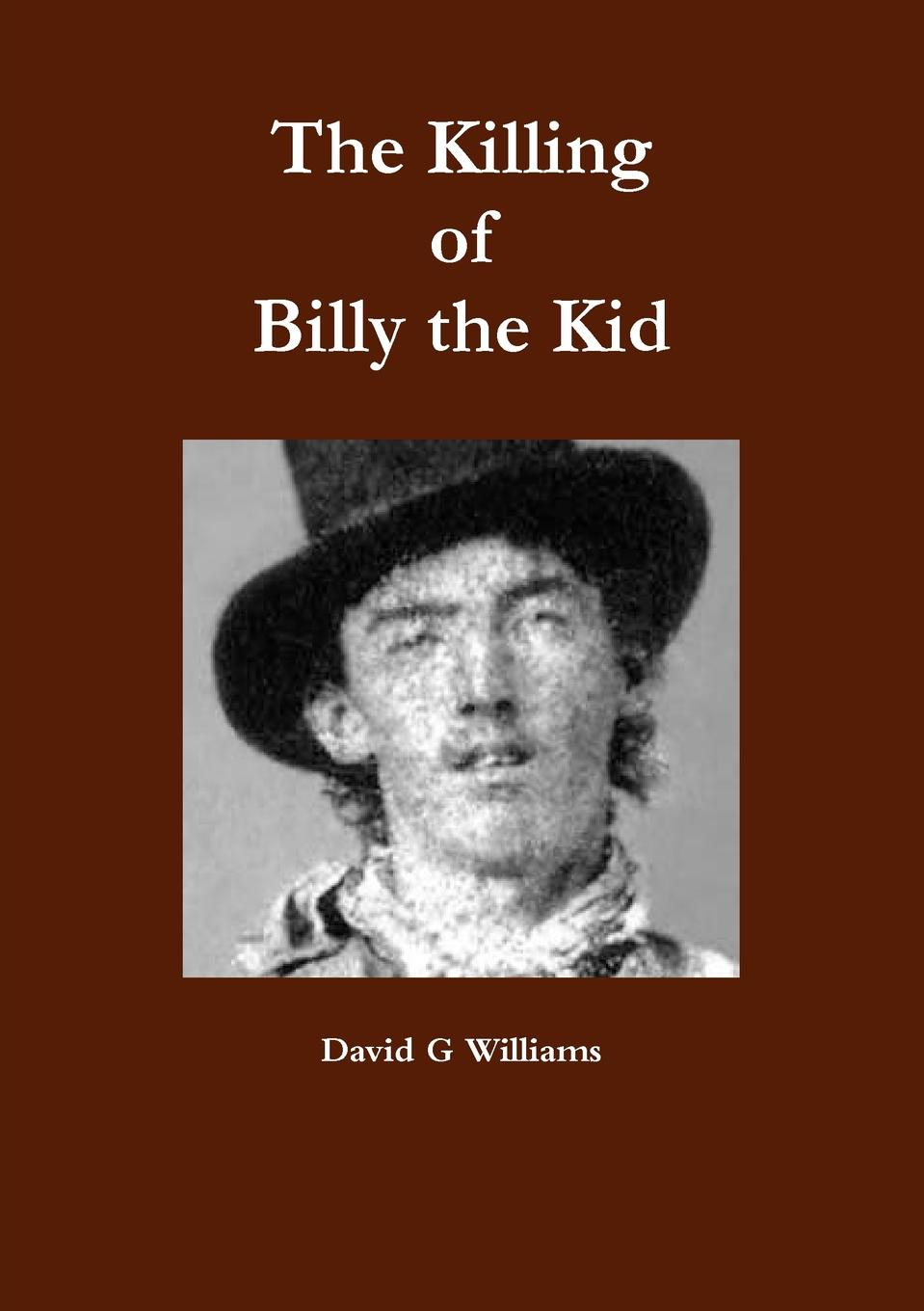 David G Williams The Killing of Billy the Kid