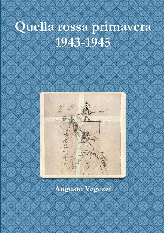 Augusto Vegezzi Quella Rossa Primavera 1943-1945 giorgio giulini memorie spettanti alla storia al governo ed alla descrizione della citta e 5